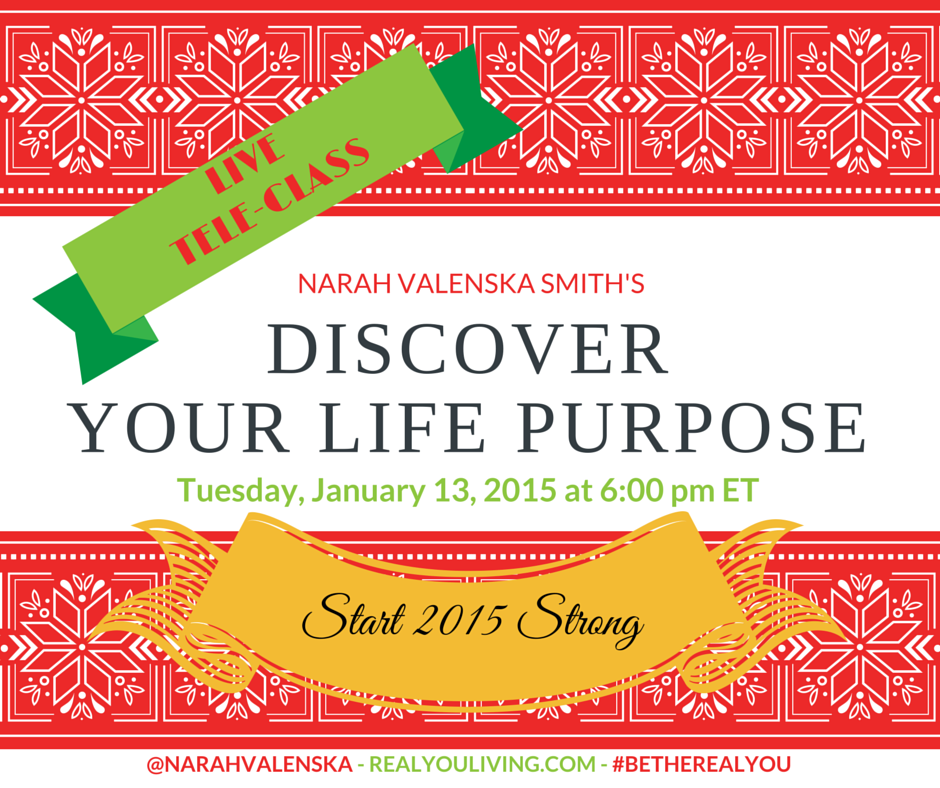RealYouLiving.com - Discover Your Life Purpose - LIVE Tele-Class - January 13, 2015 at 6 PM ET